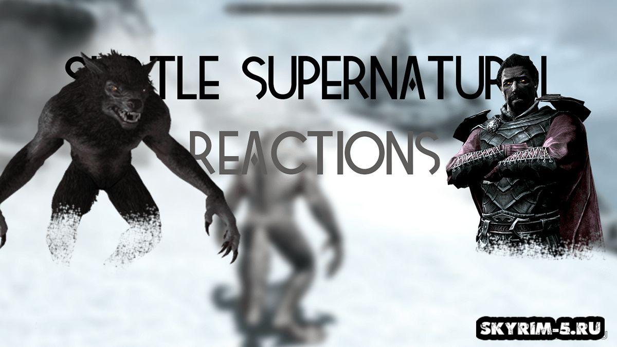 Subtle Supernatural Reactions